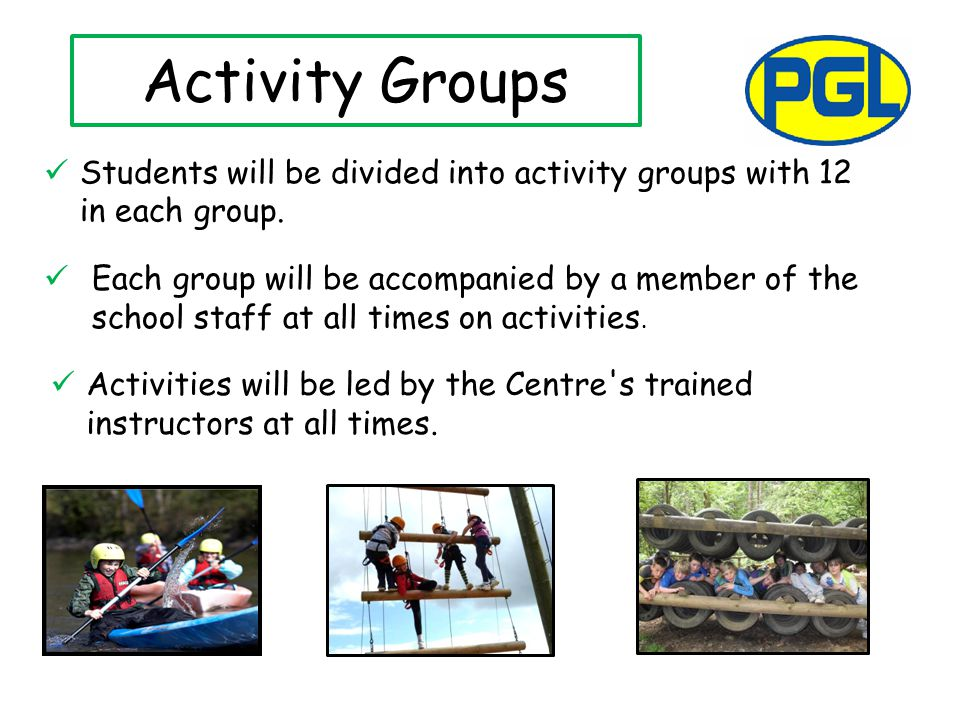 Activity Groups Students will be divided into activity groups with 12 in each group.