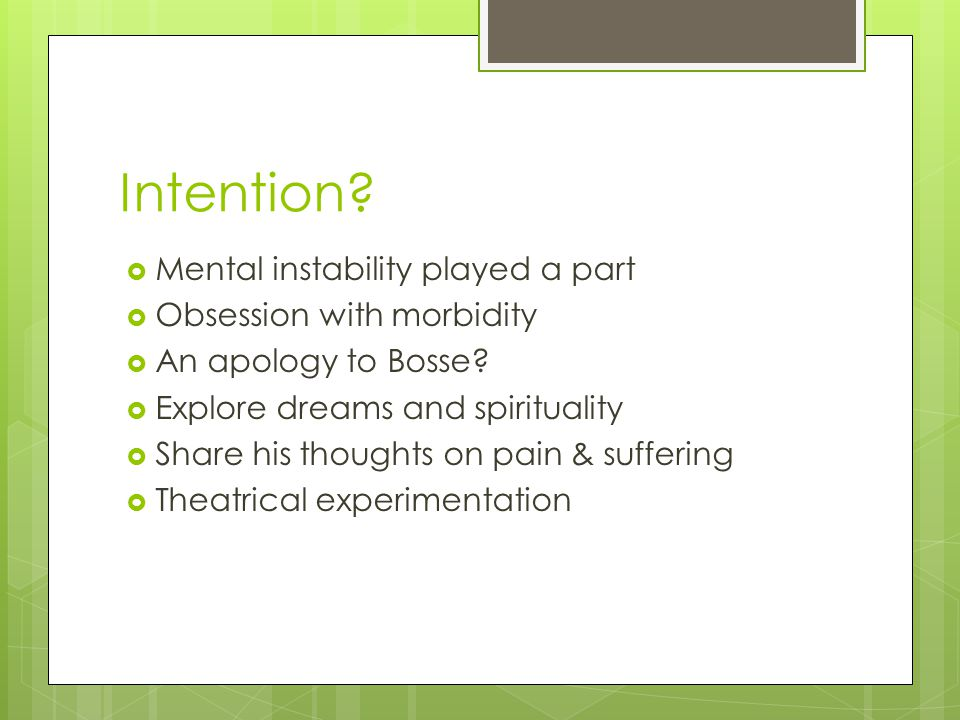 Intention.  Mental instability played a part  Obsession with morbidity  An apology to Bosse.
