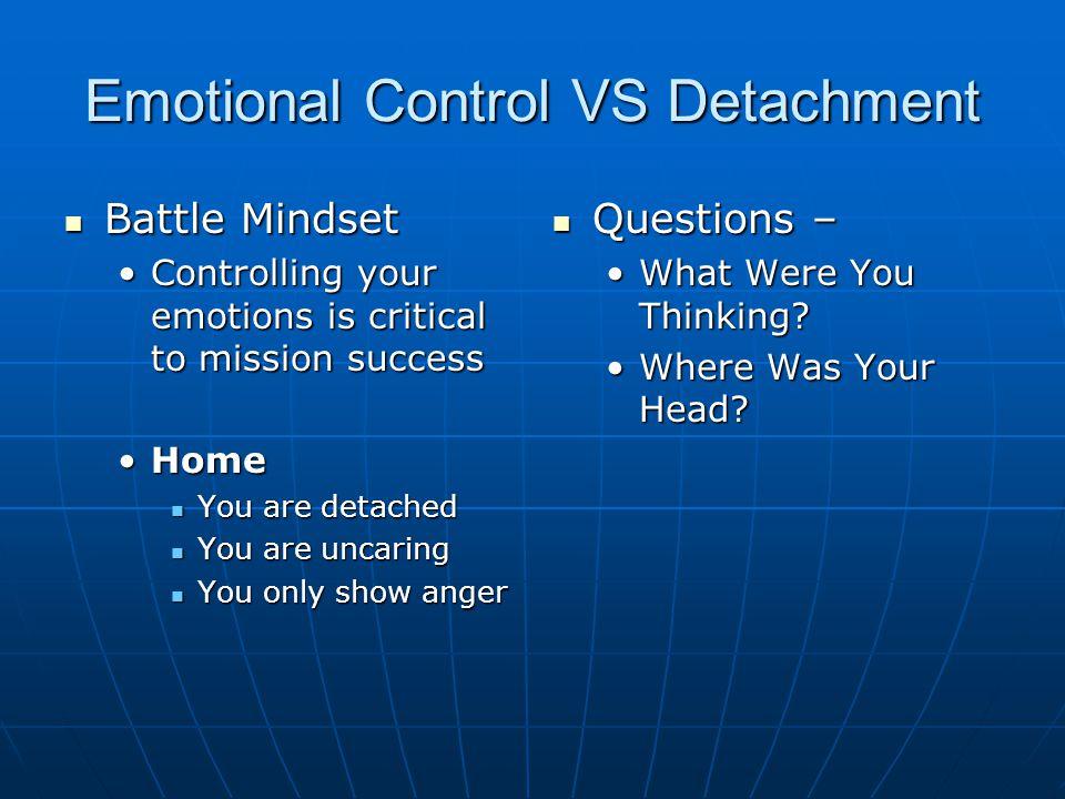Emotional Control VS Detachment Battle Mindset Battle Mindset Controlling your emotions is critical to mission successControlling your emotions is cri