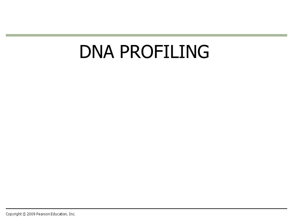 DNA PROFILING Copyright © 2009 Pearson Education, Inc.