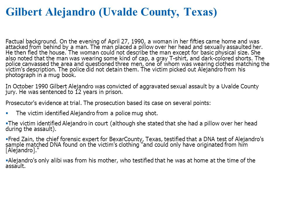 Gilbert Alejandro (Uvalde County, Texas) Factual background. On the evening of April 27, 1990, a woman in her fifties came home and was attacked from