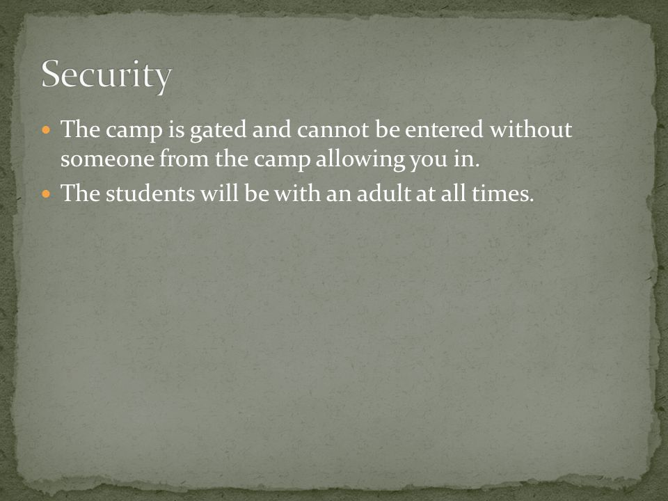 The camp is gated and cannot be entered without someone from the camp allowing you in.