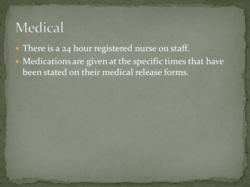 There is a 24 hour registered nurse on staff.