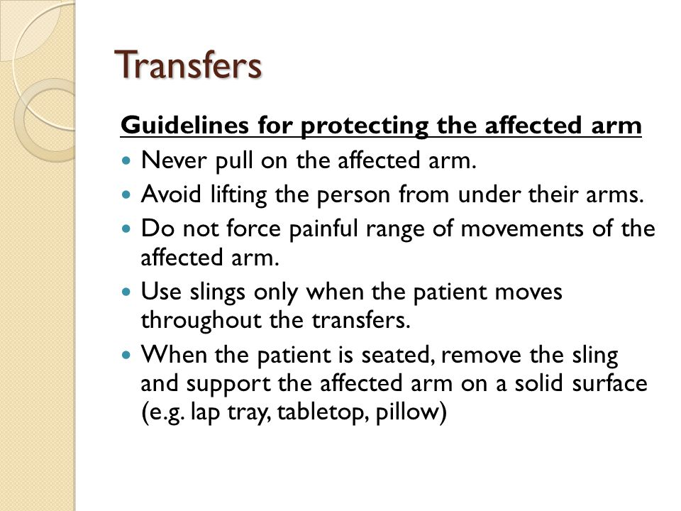 Transfers Guidelines for protecting the affected arm Never pull on the affected arm.