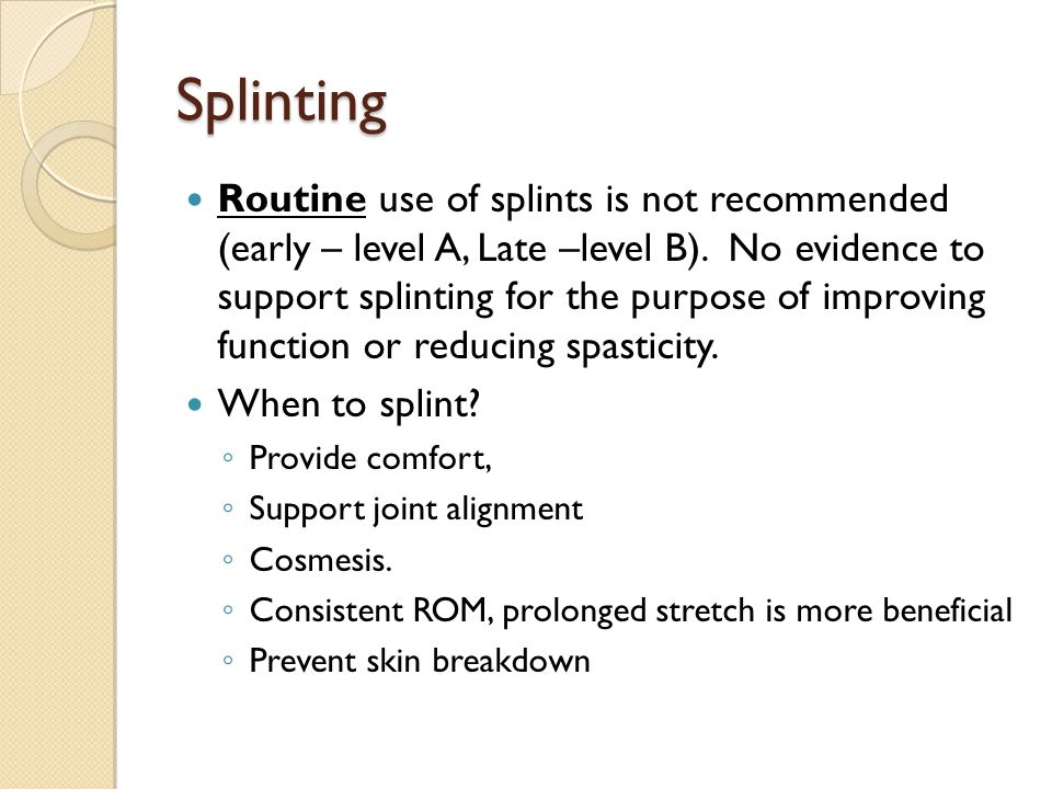 Splinting Routine use of splints is not recommended (early – level A, Late –level B).