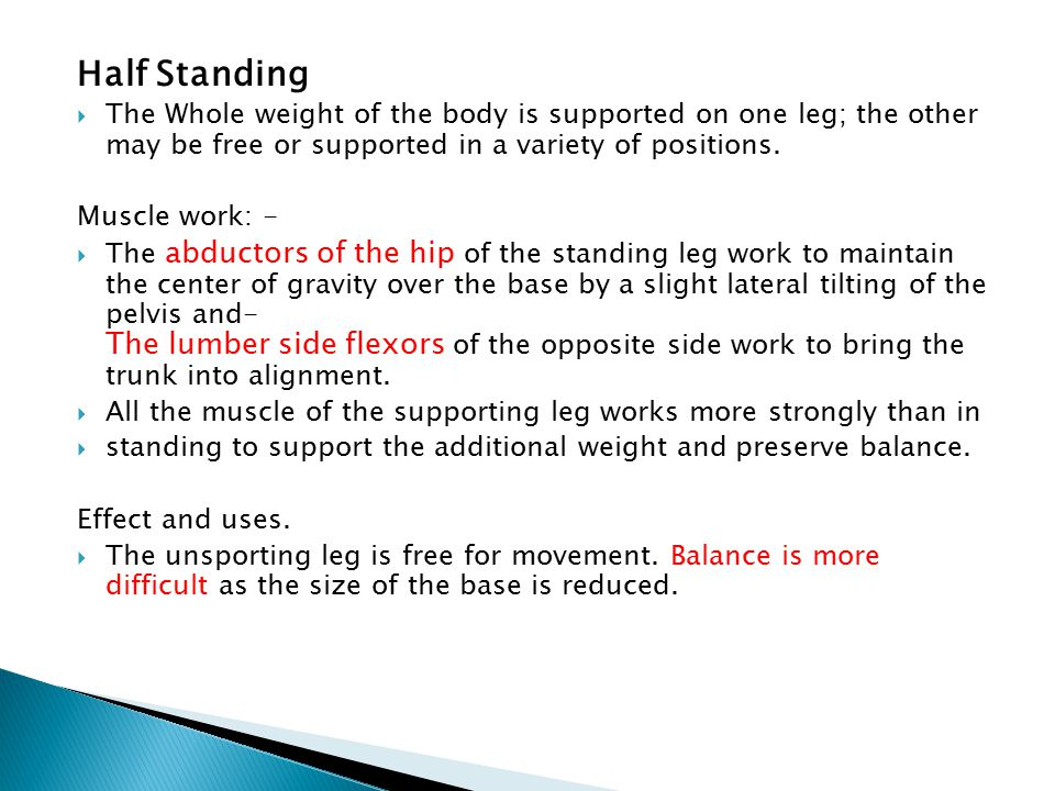 Half Standing  The Whole weight of the body is supported on one leg; the other may be free or supported in a variety of positions. Muscle work: -  T