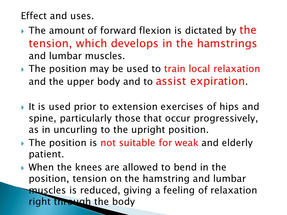 Effect and uses.  The amount of forward flexion is dictated by the tension, which develops in the hamstrings and lumbar muscles.  The position may b