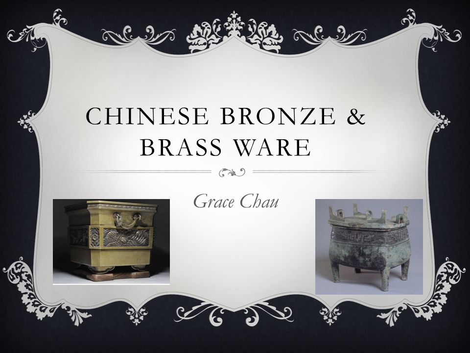 CHINESE BRONZE & BRASS WARE Grace Chau
