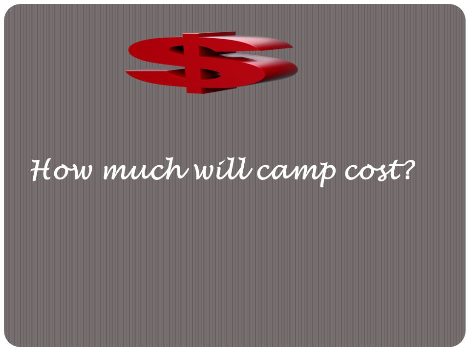 How much will camp cost?