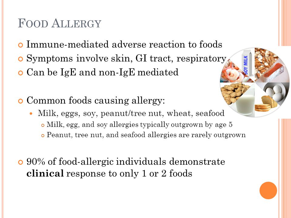 Immune-mediated adverse reaction to foods Symptoms involve skin, GI tract, respiratory Can be IgE and non-IgE mediated Common foods causing allergy: M