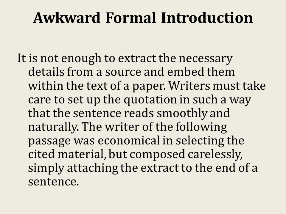 Awkward Formal Introduction It is not enough to extract the necessary details from a source and embed them within the text of a paper.