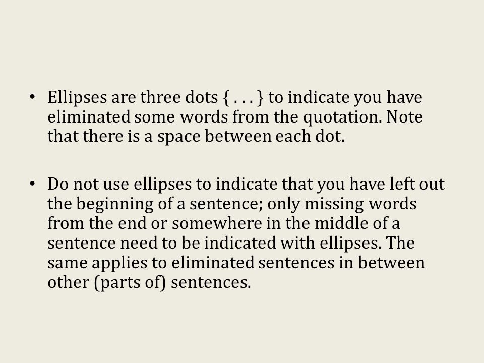 Ellipses are three dots {...} to indicate you have eliminated some words from the quotation.