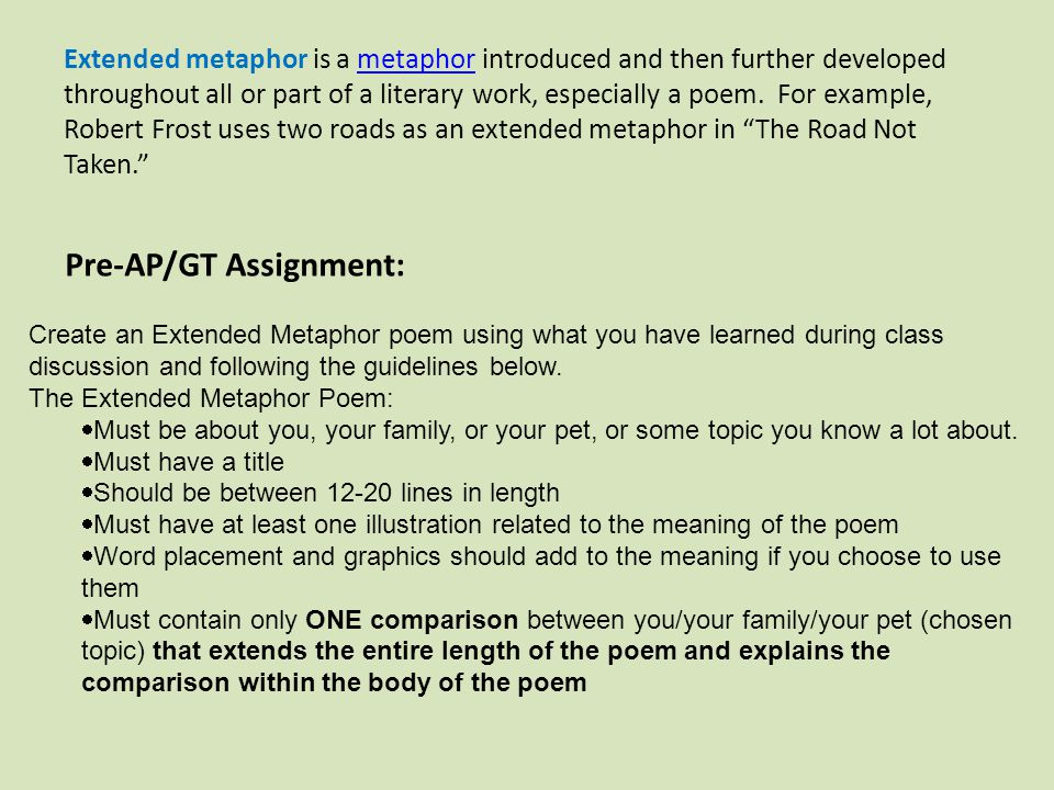 Create an Extended Metaphor poem using what you have learned during class discussion and following the guidelines below. The Extended Metaphor Poem: 