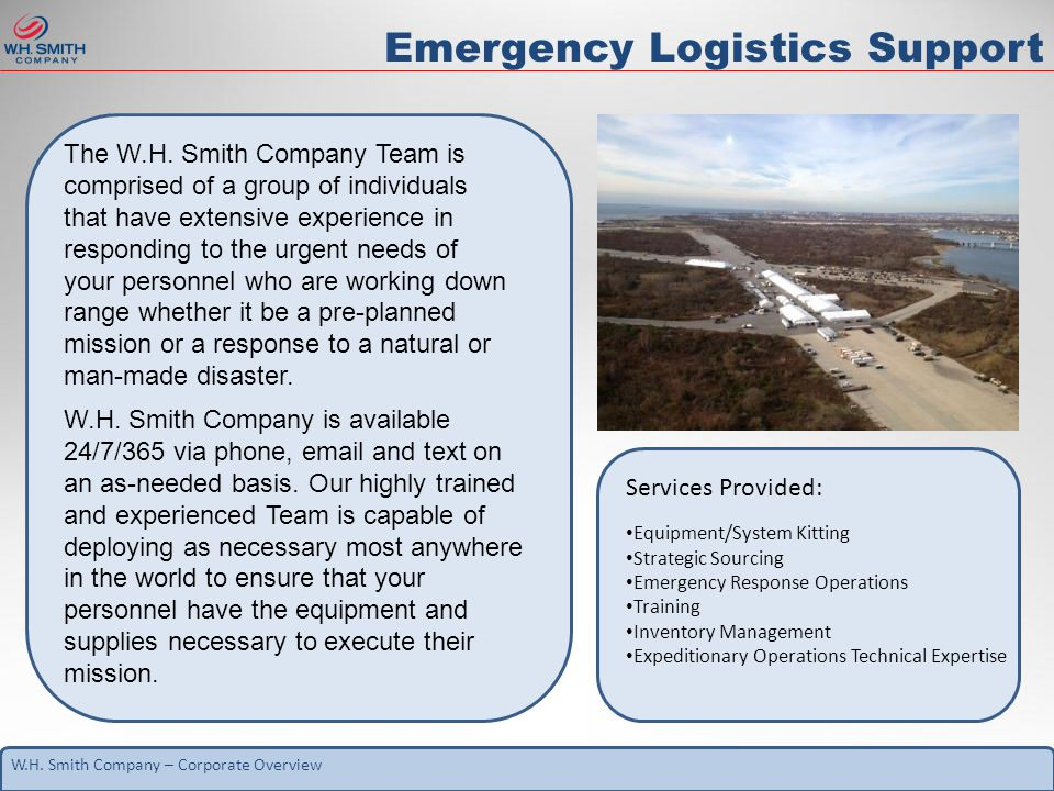 W.H. Smith Company – Corporate Overview Emergency Logistics Support The W.H. Smith Company Team is comprised of a group of individuals that have exten