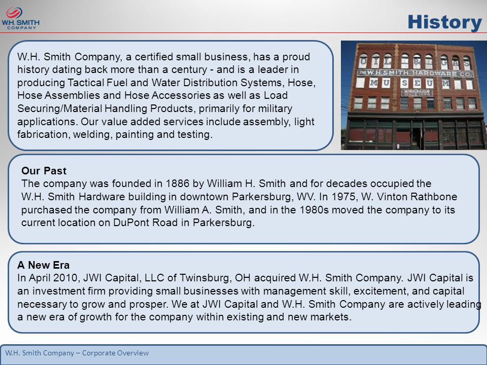 W.H. Smith Company – Corporate Overview History W.H. Smith Company, a certified small business, has a proud history dating back more than a century -