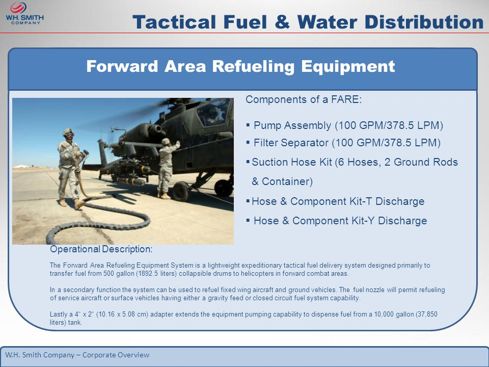 W.H. Smith Company – Corporate Overview Tactical Fuel & Water Distribution Forward Area Refueling Equipment Components of a FARE:  Pump Assembly (100