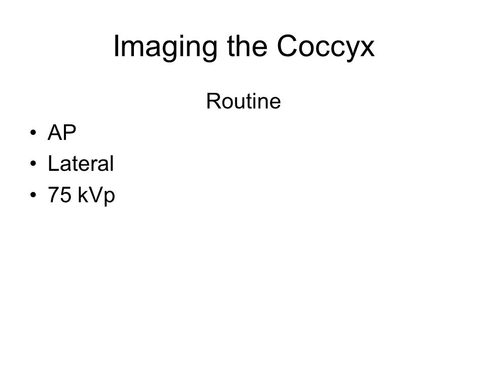 Imaging the Coccyx Routine AP Lateral 75 kVp