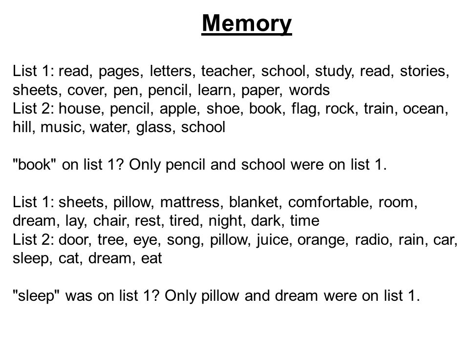 Memory List 1: read, pages, letters, teacher, school, study, read, stories, sheets, cover, pen, pencil, learn, paper, words List 2: house, pencil, apple, shoe, book, flag, rock, train, ocean, hill, music, water, glass, school book on list 1.