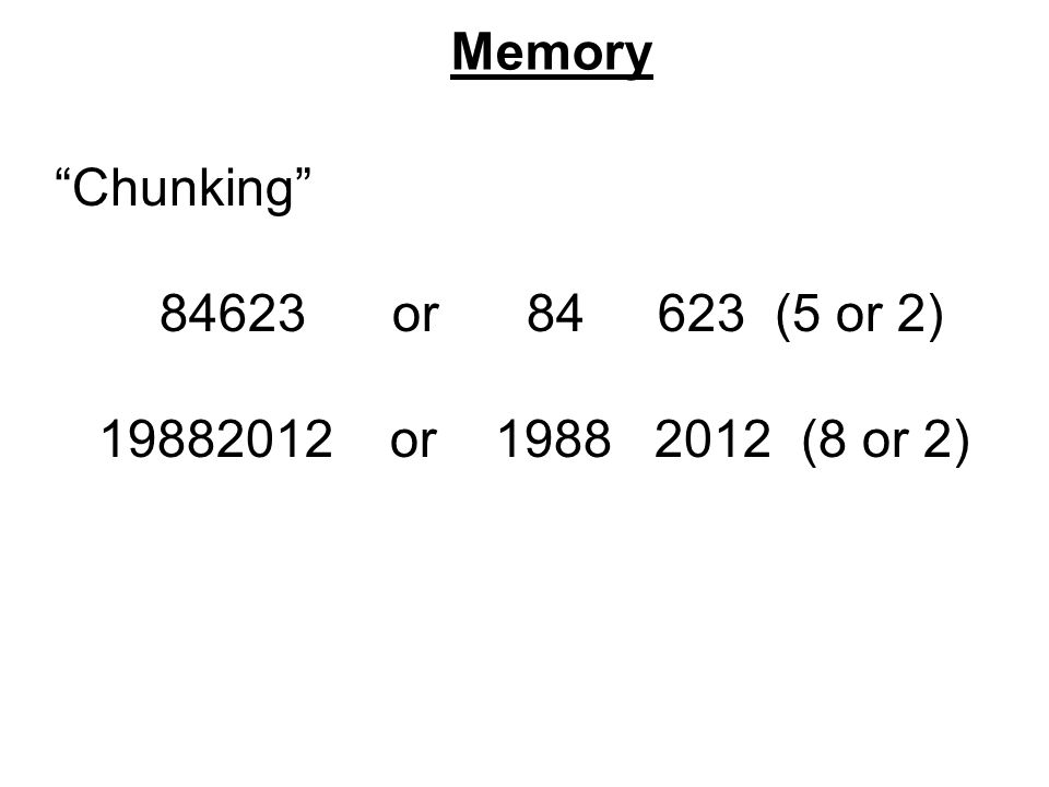 Memory Chunking 84623 or 84 623 (5 or 2) 19882012 or 1988 2012 (8 or 2)