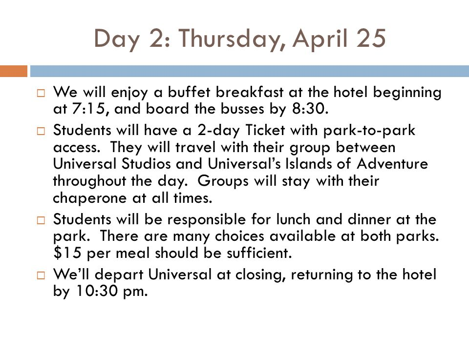Day 2: Thursday, April 25  We will enjoy a buffet breakfast at the hotel beginning at 7:15, and board the busses by 8:30.