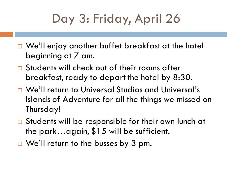Day 3: Friday, April 26  We'll enjoy another buffet breakfast at the hotel beginning at 7 am.