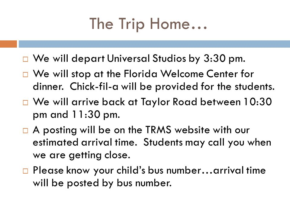 The Trip Home…  We will depart Universal Studios by 3:30 pm.