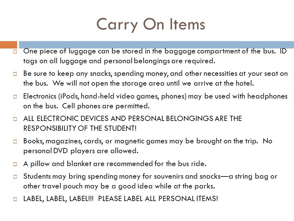 Carry On Items  One piece of luggage can be stored in the baggage compartment of the bus.
