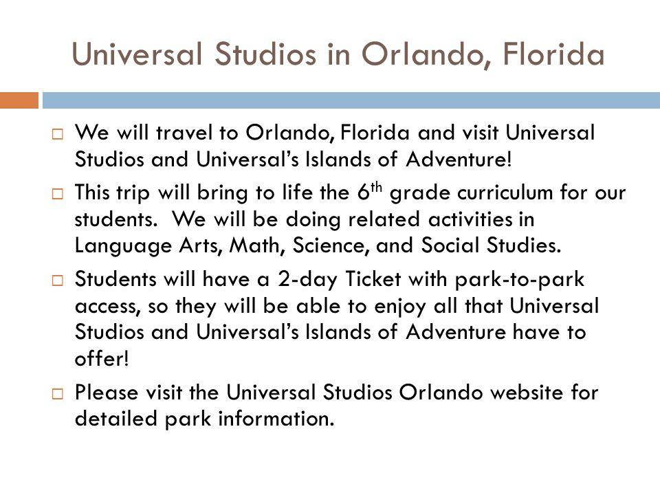 Universal Studios in Orlando, Florida  We will travel to Orlando, Florida and visit Universal Studios and Universal's Islands of Adventure.