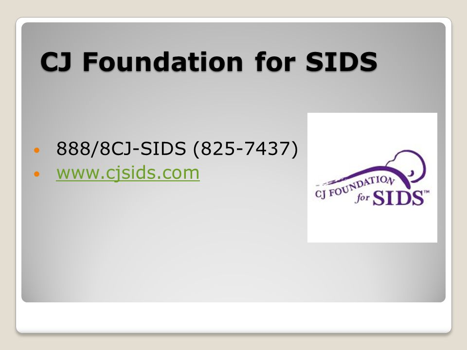 CJ Foundation for SIDS 888/8CJ-SIDS (825-7437) www.cjsids.com