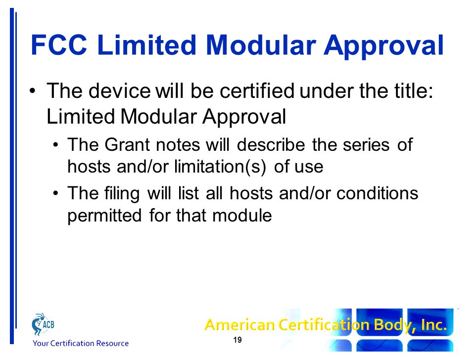 Split Modular Approvals RF transmission (radio front-end) is separate from the control element These are called Split Modules These can be certified by TCB with a PBA Modules where the transmitter firmware is held on a host, is a split module Even bespoke software supplied with module, such as files downloaded at each start-up 20