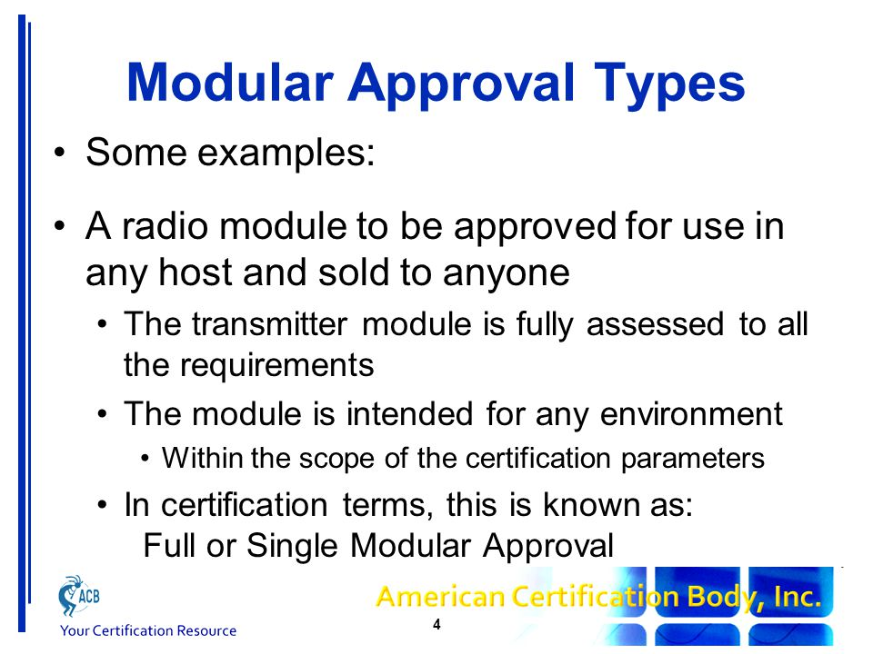 Modular Approval Types A radio module to be approved for use in a specific host or environment and used under control of the module manufacturer The transmitter module is assessed to specific, applicable requirements The module is intended for a use or an installation in specific environment(s) In certification terms, this is known as: Limited Modular Approval 5