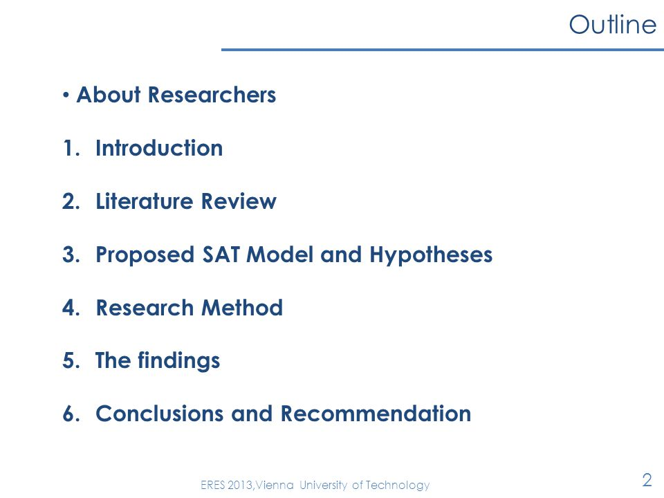 Outline 2 ERES 2013,Vienna University of Technology About Researchers 1.Introduction 2.Literature Review 3.Proposed SAT Model and Hypotheses 4.Research Method 5.The findings 6.Conclusions and Recommendation