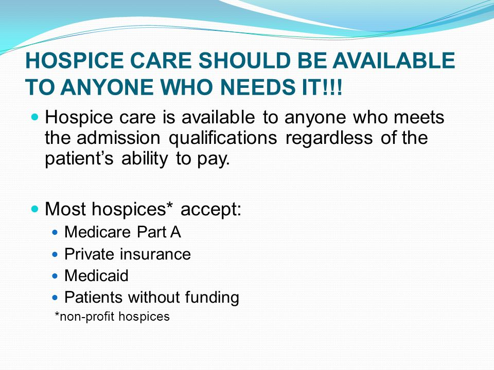 HOSPICE CARE SHOULD BE AVAILABLE TO ANYONE WHO NEEDS IT!!.