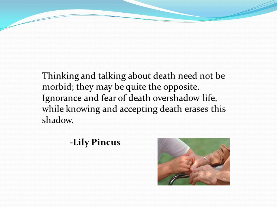 Thinking and talking about death need not be morbid; they may be quite the opposite.