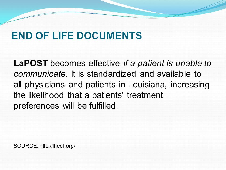 END OF LIFE DOCUMENTS LaPOST becomes effective if a patient is unable to communicate.