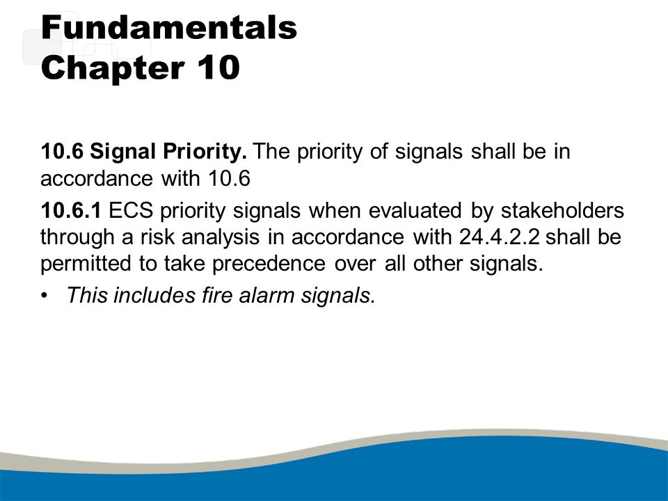 Fundamentals Chapter 10 10.6 Signal Priority. The priority of signals shall be in accordance with 10.6 10.6.1 ECS priority signals when evaluated by s