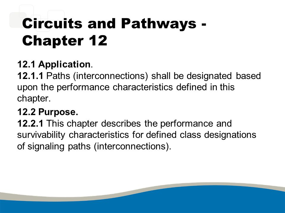 Circuits and Pathways - Chapter 12 12.1 Application. 12.1.1 Paths (interconnections) shall be designated based upon the performance characteristics de