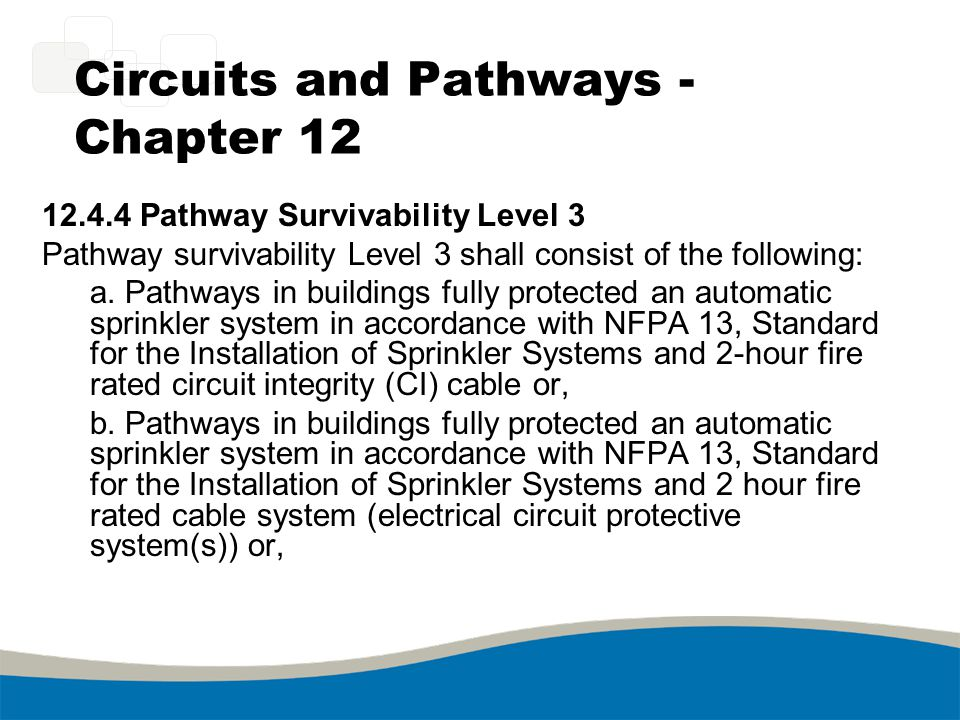 Circuits and Pathways - Chapter 12 12.4.4 Pathway Survivability Level 3 Pathway survivability Level 3 shall consist of the following: a. Pathways in b