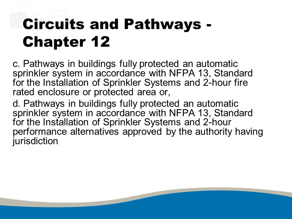 Circuits and Pathways - Chapter 12 c. Pathways in buildings fully protected an automatic sprinkler system in accordance with NFPA 13, Standard for the