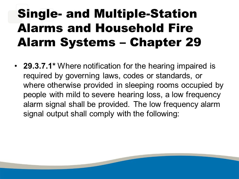 Single- and Multiple-Station Alarms and Household Fire Alarm Systems – Chapter 29 29.3.7.1* Where notification for the hearing impaired is required by
