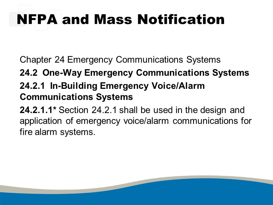 NFPA and Mass Notification Chapter 24 Emergency Communications Systems 24.2 One-Way Emergency Communications Systems 24.2.1 In-Building Emergency Voic