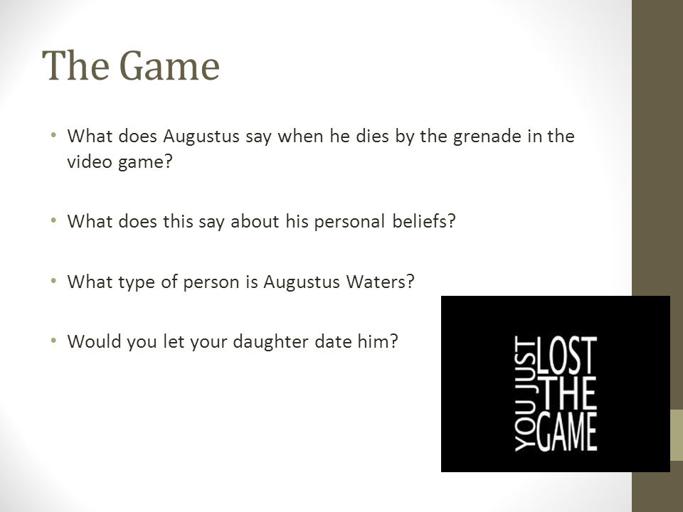 The Game What does Augustus say when he dies by the grenade in the video game? What does this say about his personal beliefs? What type of person is A