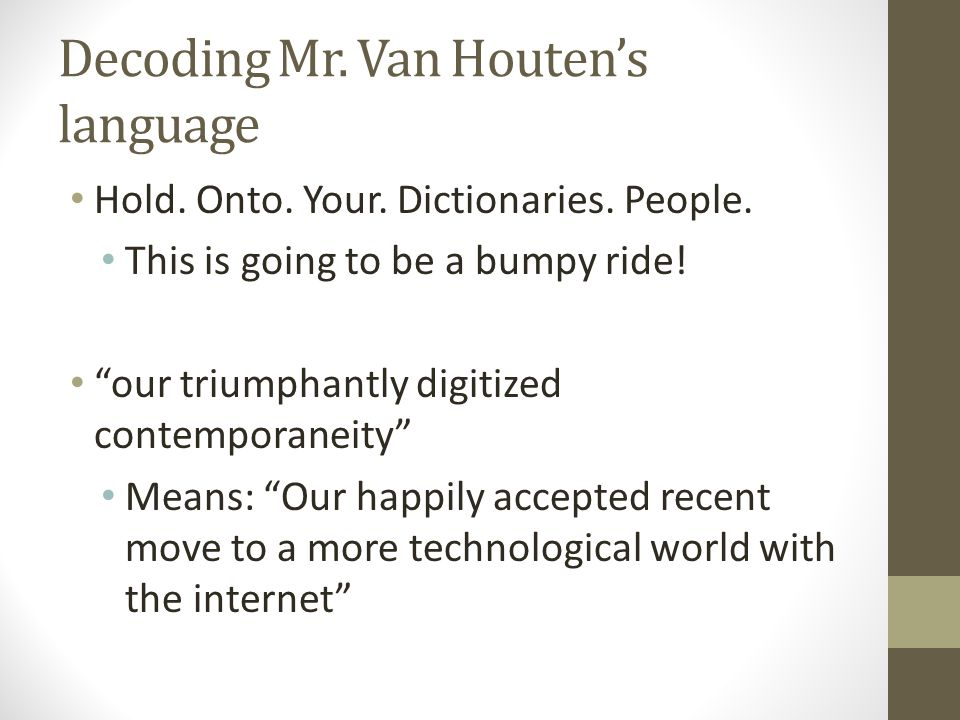 """Decoding Mr. Van Houten's language Hold. Onto. Your. Dictionaries. People. This is going to be a bumpy ride! """"our triumphantly digitized contemporanei"""