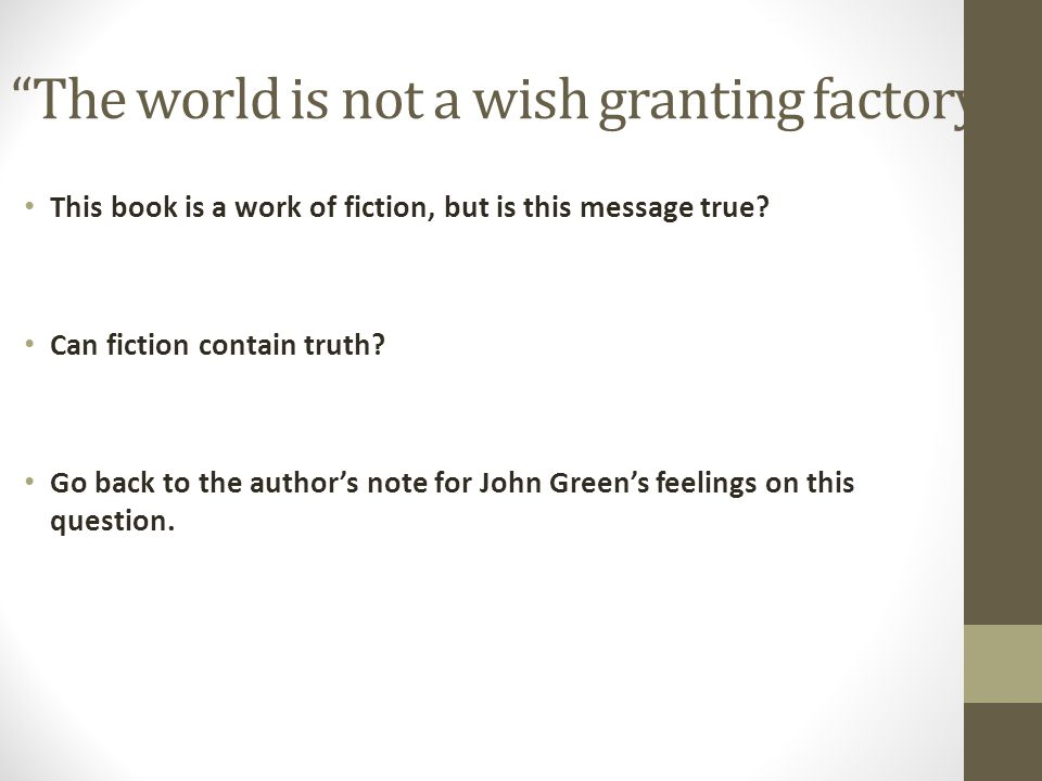 """""""The world is not a wish granting factory."""" This book is a work of fiction, but is this message true? Can fiction contain truth? Go back to the author"""