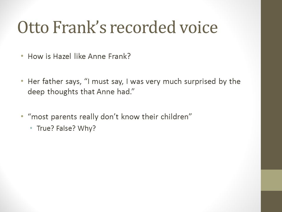 """Otto Frank's recorded voice How is Hazel like Anne Frank? Her father says, """"I must say, I was very much surprised by the deep thoughts that Anne had."""""""