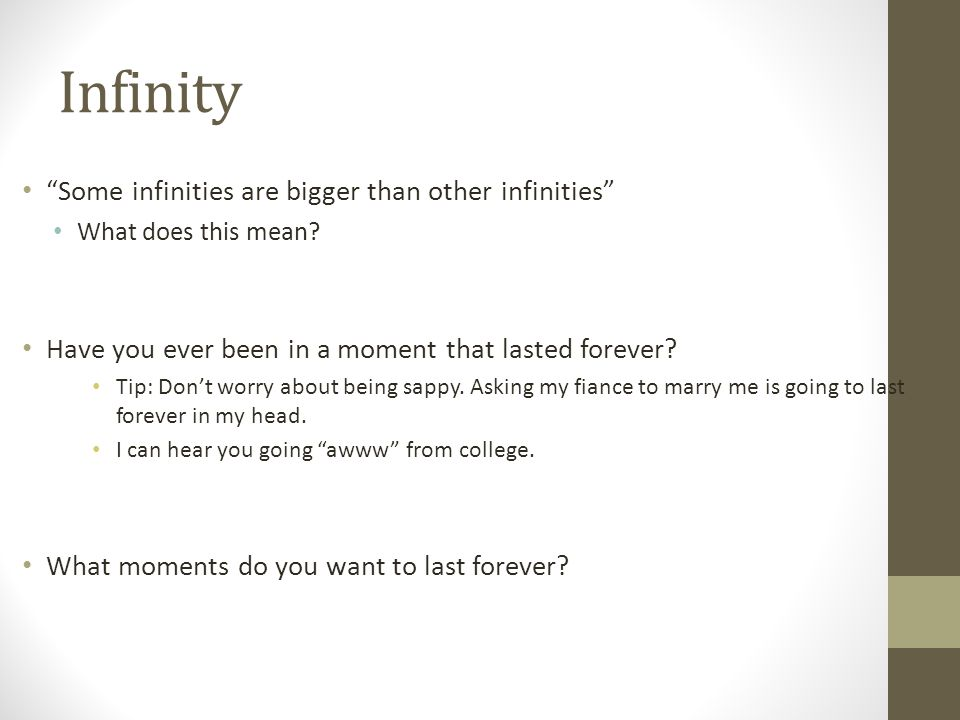 """Infinity """"Some infinities are bigger than other infinities"""" What does this mean? Have you ever been in a moment that lasted forever? Tip: Don't worry"""