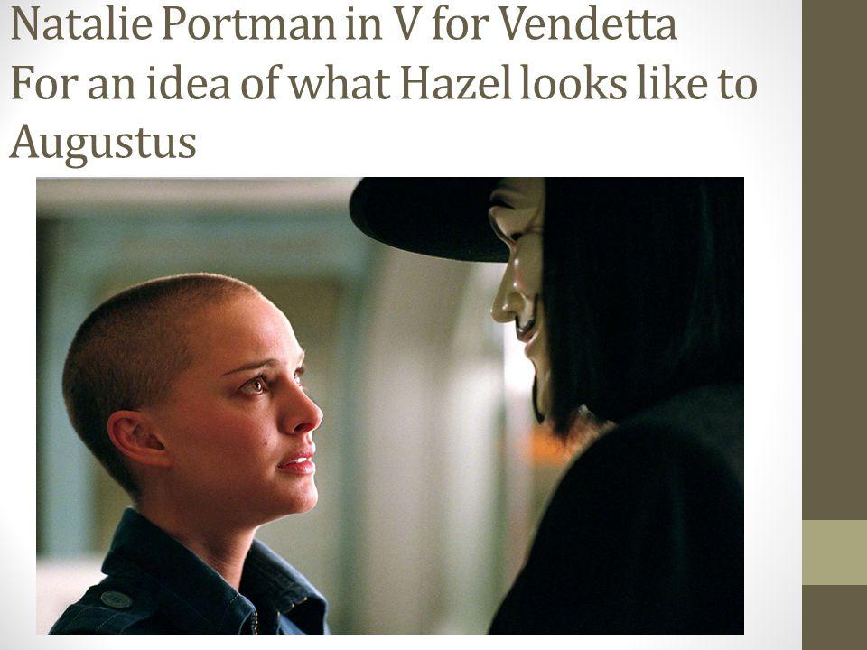 Natalie Portman in V for Vendetta For an idea of what Hazel looks like to Augustus