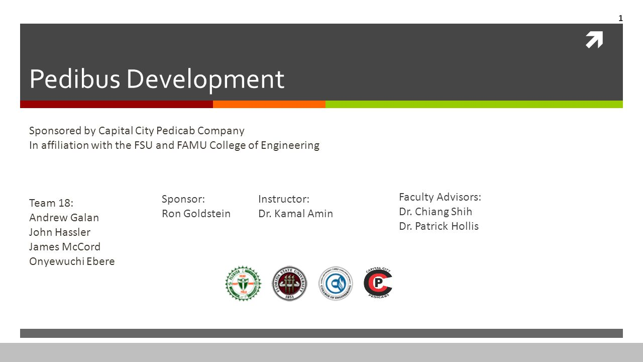  Pedibus Development Sponsored by Capital City Pedicab Company In affiliation with the FSU and FAMU College of Engineering Team 18: Andrew Galan John