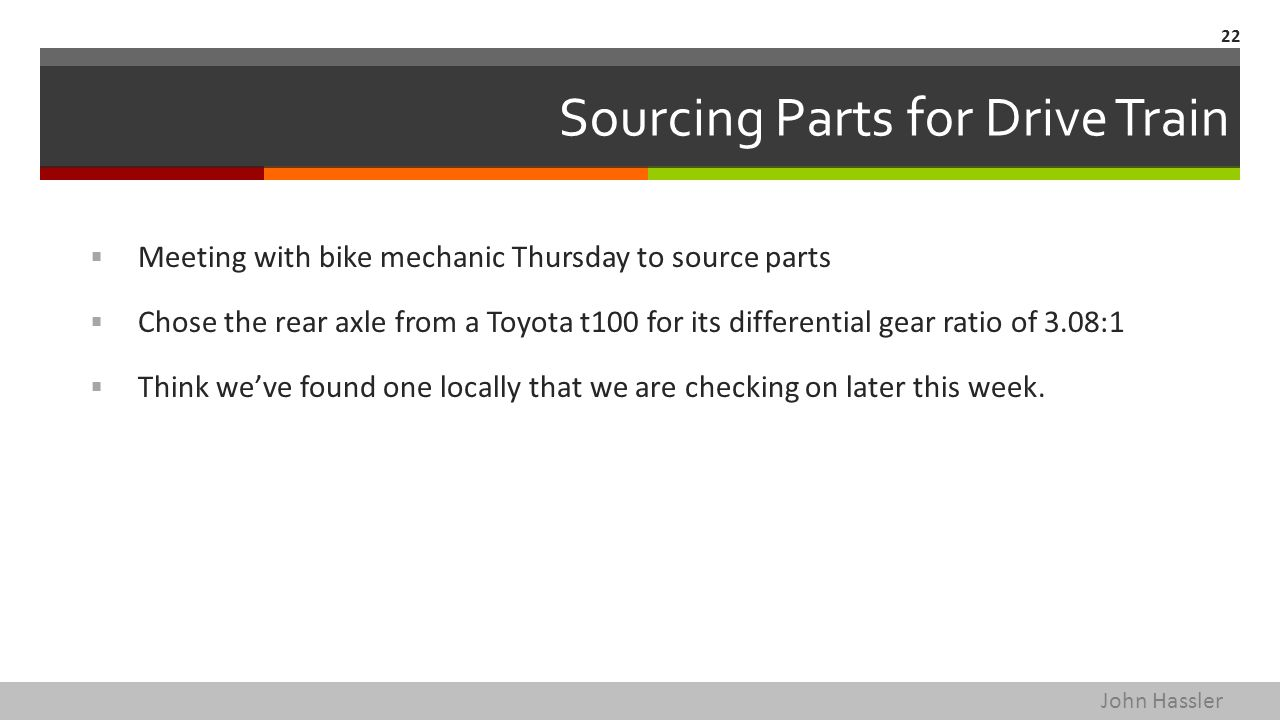 Sourcing Parts for Drive Train  Meeting with bike mechanic Thursday to source parts  Chose the rear axle from a Toyota t100 for its differential gear ratio of 3.08:1  Think we've found one locally that we are checking on later this week.