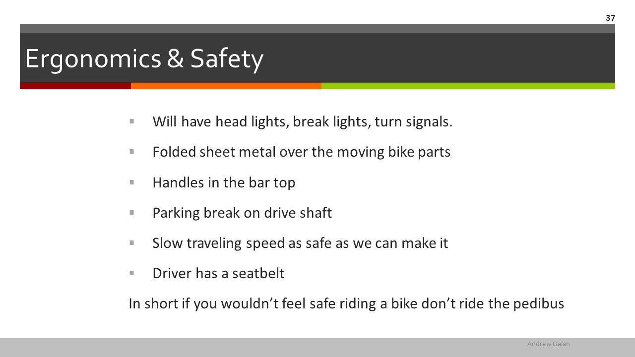 Ergonomics & Safety  Will have head lights, break lights, turn signals.